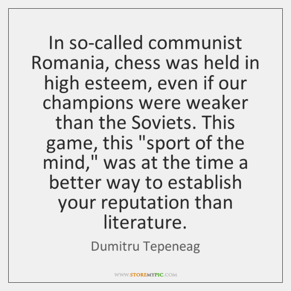 In so-called communist Romania, chess was held in high esteem, even if ...