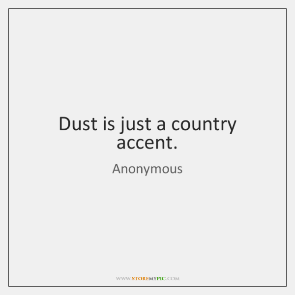 Dust is just a country accent.