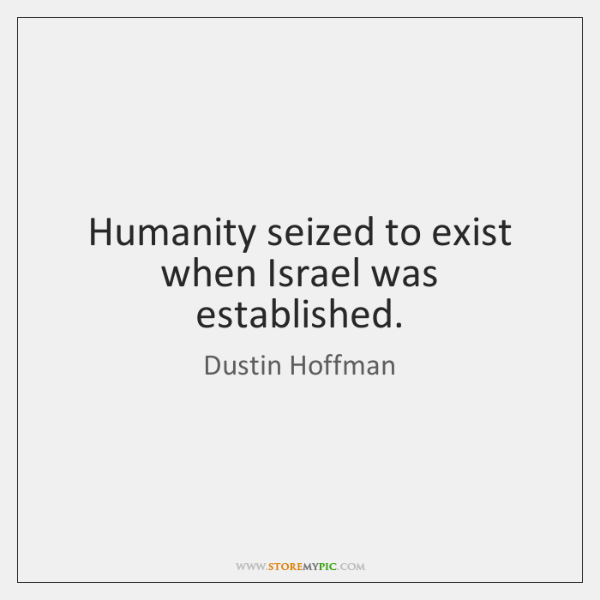 Humanity seized to exist when Israel was established.