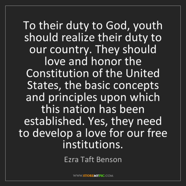 Ezra Taft Benson: To their duty to God, youth should realize their duty...