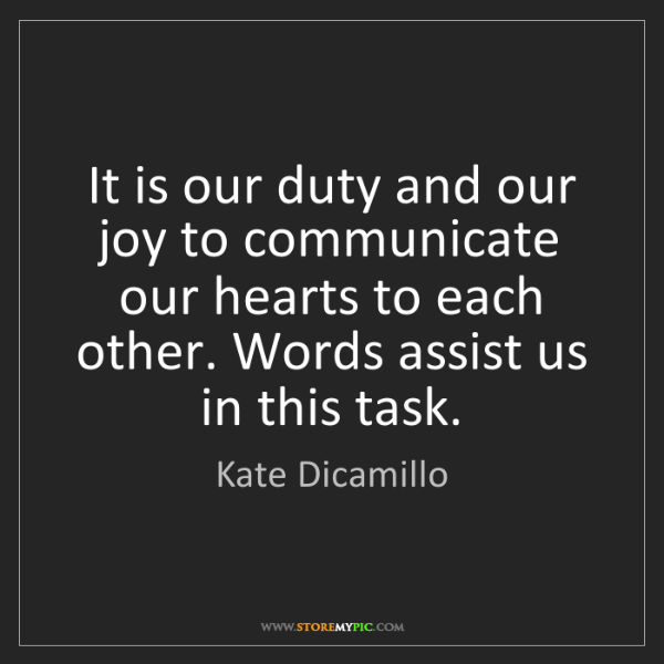 Kate Dicamillo: It is our duty and our joy to communicate our hearts...