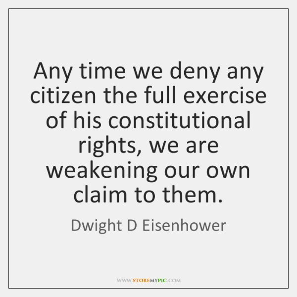 Any time we deny any citizen the full exercise of his constitutional ...