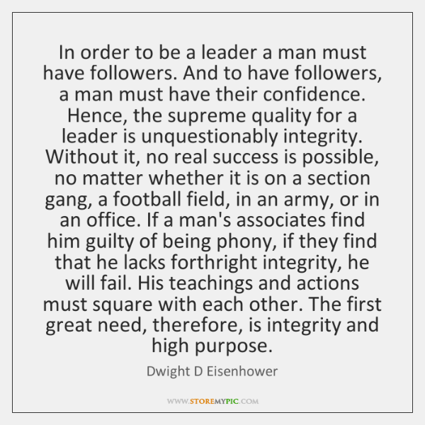 In order to be a leader a man must have followers. And ...
