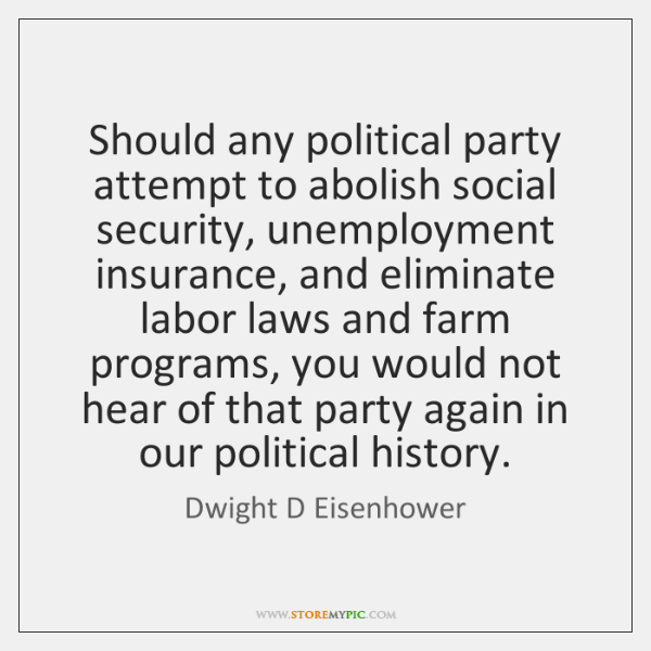 Should any political party attempt to abolish social security, unemployment insurance, and ...
