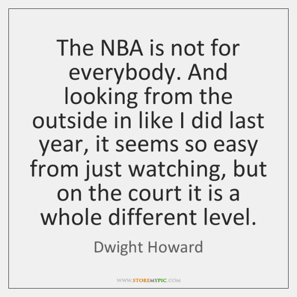 The NBA is not for everybody. And looking from the outside in ...