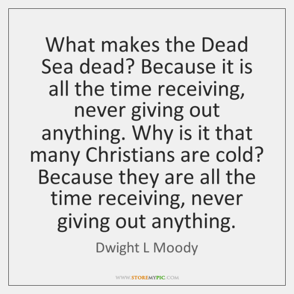 What makes the Dead Sea dead? Because it is all the time ...