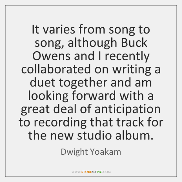It varies from song to song, although Buck Owens and I recently ...