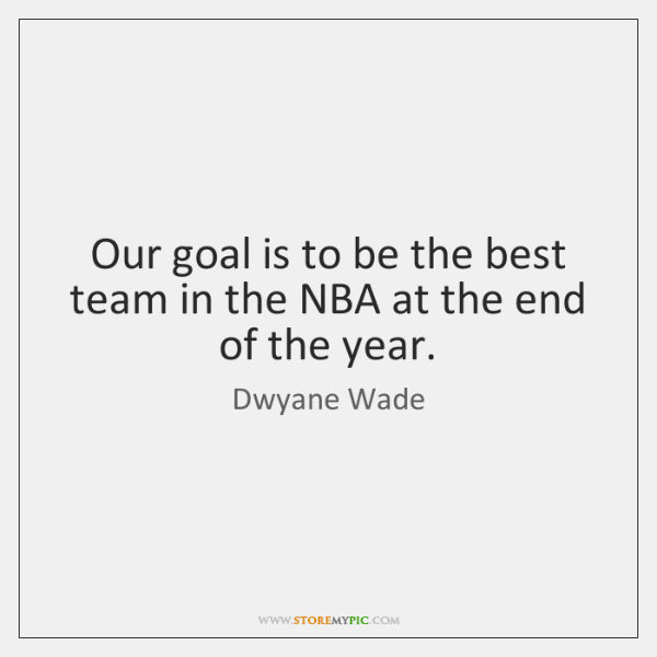 Our goal is to be the best team in the NBA at ...