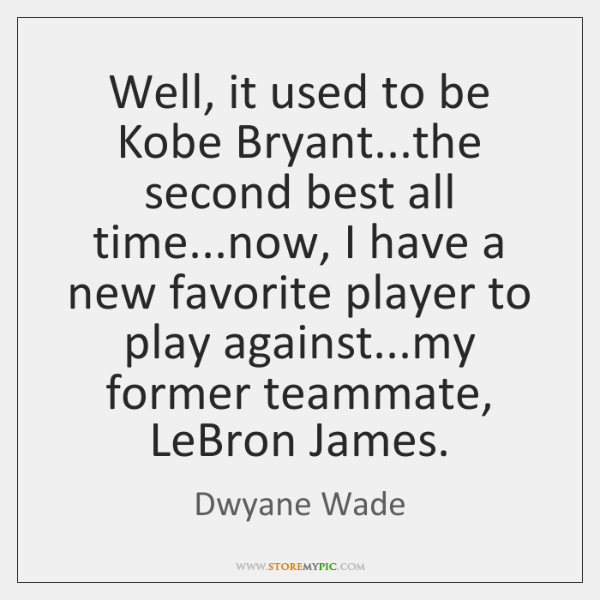 Well, it used to be Kobe Bryant...the second best all time......