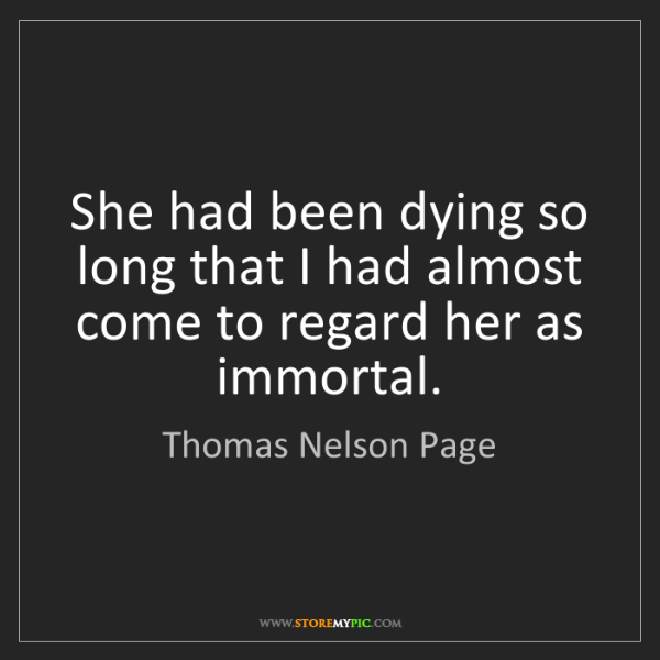 Thomas Nelson Page: She had been dying so long that I had almost come to...