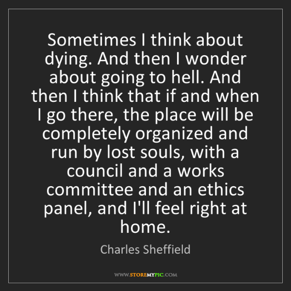 Charles Sheffield: Sometimes I think about dying. And then I wonder about...