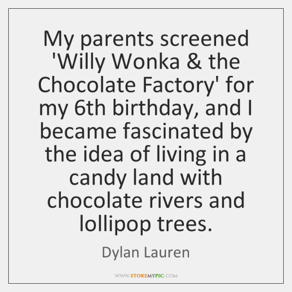 My parents screened 'Willy Wonka & the Chocolate Factory' for my 6th birthday, ...