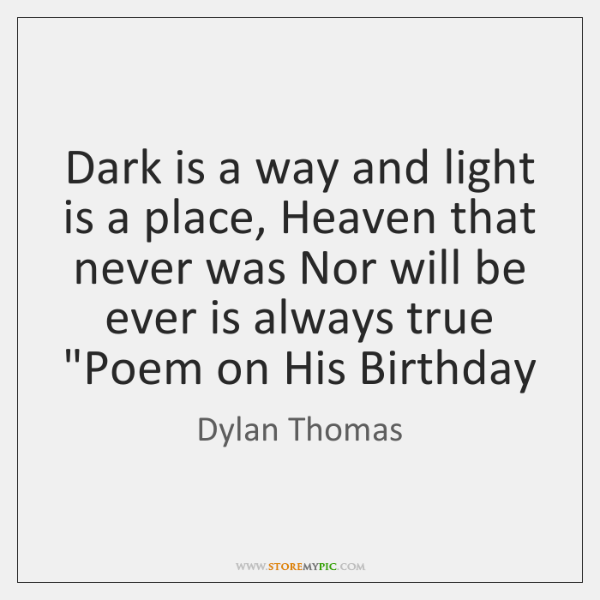 Dark is a way and light is a place, Heaven that never ...
