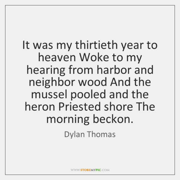 It was my thirtieth year to heaven Woke to my hearing from ...