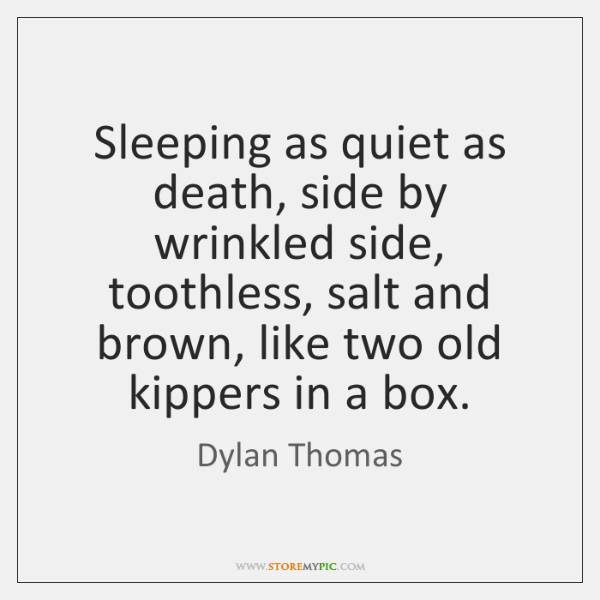Sleeping as quiet as death, side by wrinkled side, toothless, salt and ...
