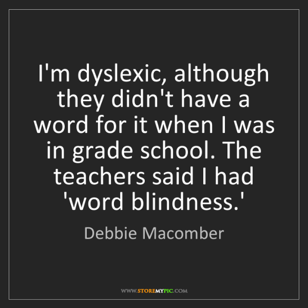 Debbie Macomber: I'm dyslexic, although they didn't have a word for it...