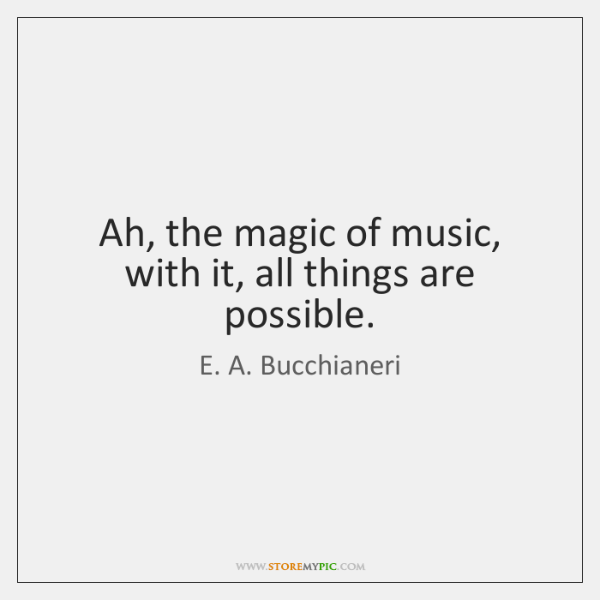 Ah, the magic of music, with it, all things are possible.