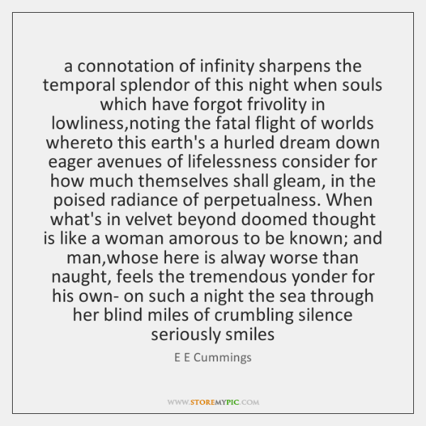 a connotation of infinity sharpens the temporal splendor of this night when ...