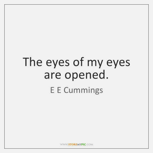 The eyes of my eyes are opened.