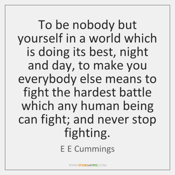 To be nobody but yourself in a world which is doing its ...