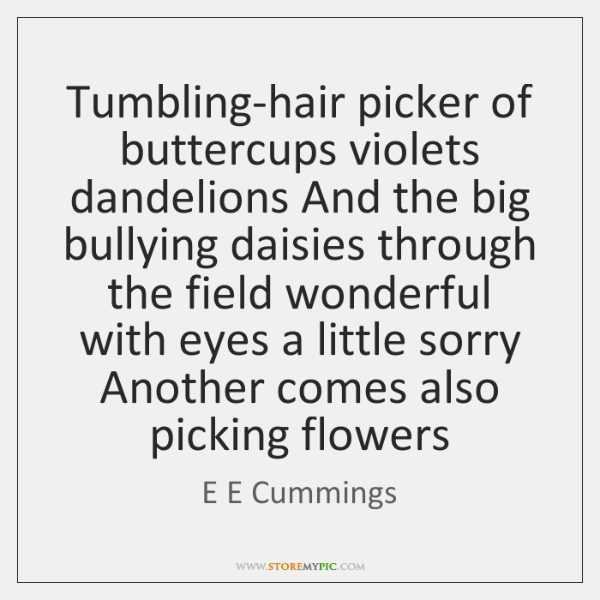 Tumbling-hair picker of buttercups violets dandelions And the big bullying daisies through ...