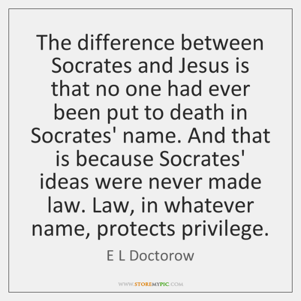 The difference between Socrates and Jesus is that no one had ever ...