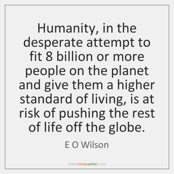 Humanity, in the desperate attempt to fit 8 billion or more people on ...