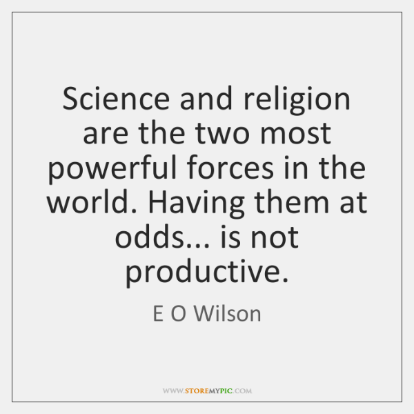 Science and religion are the two most powerful forces in the world. ...