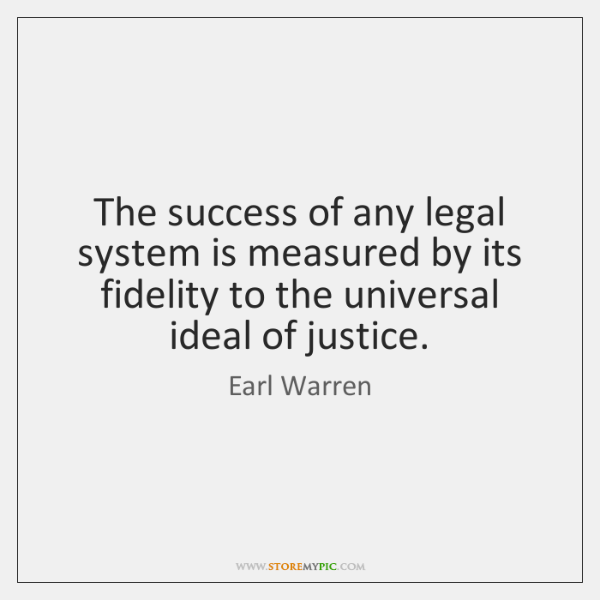 The success of any legal system is measured by its fidelity to ...