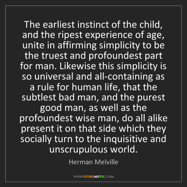 Herman Melville: The earliest instinct of the child, and the ripest experience...