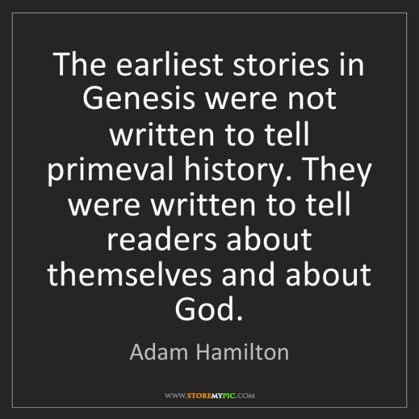 Adam Hamilton: The earliest stories in Genesis were not written to tell...