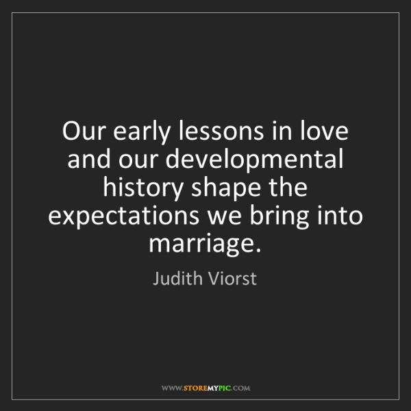 Judith Viorst: Our early lessons in love and our developmental history...