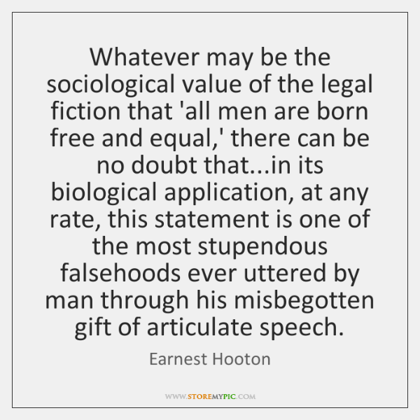 Whatever may be the sociological value of the legal fiction that 'all ...