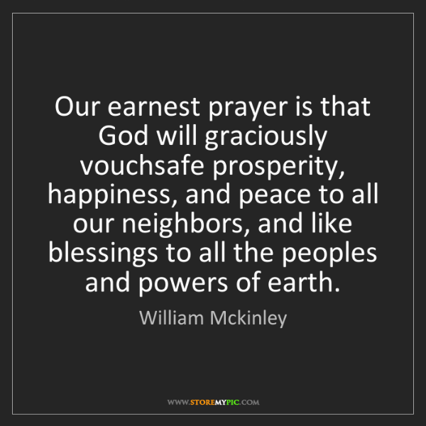 William Mckinley: Our earnest prayer is that God will graciously vouchsafe...