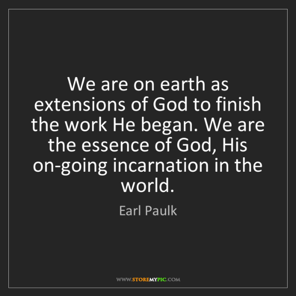 Earl Paulk: We are on earth as extensions of God to finish the work...
