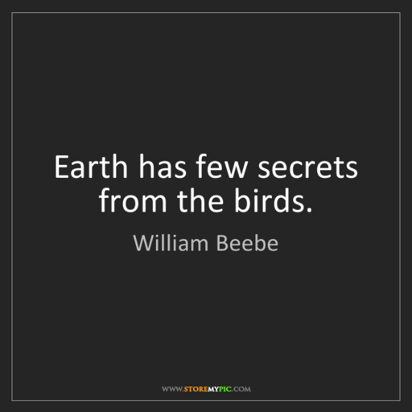William Beebe: Earth has few secrets from the birds.