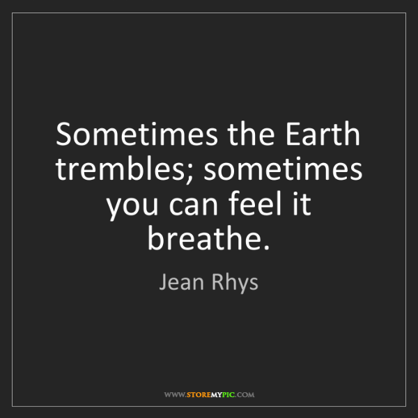 Jean Rhys: Sometimes the Earth trembles; sometimes you can feel...