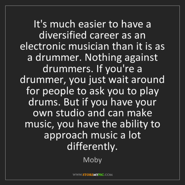 Moby: It's much easier to have a diversified career as an electronic...