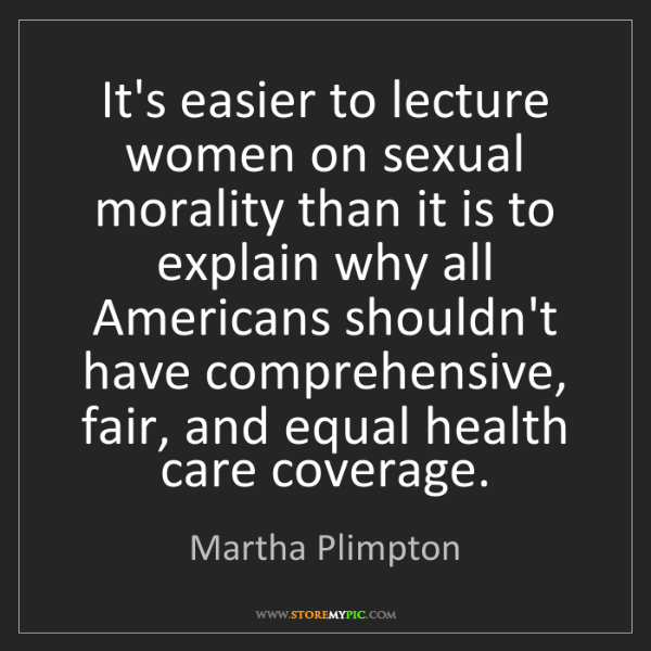 Martha Plimpton: It's easier to lecture women on sexual morality than...