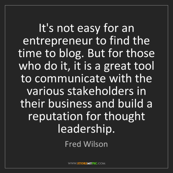Fred Wilson: It's not easy for an entrepreneur to find the time to...