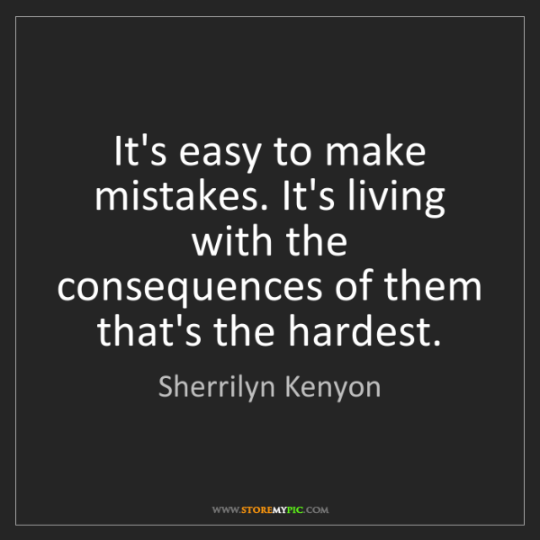 Sherrilyn Kenyon: It's easy to make mistakes. It's living with the consequences...