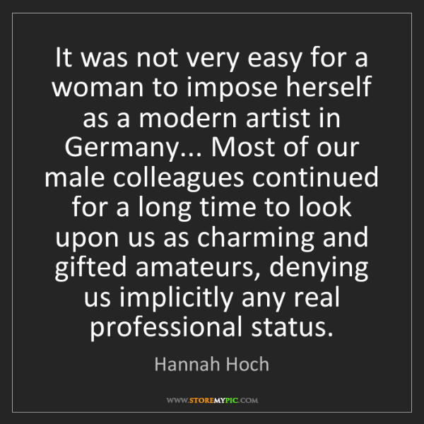 Hannah Hoch: It was not very easy for a woman to impose herself as...