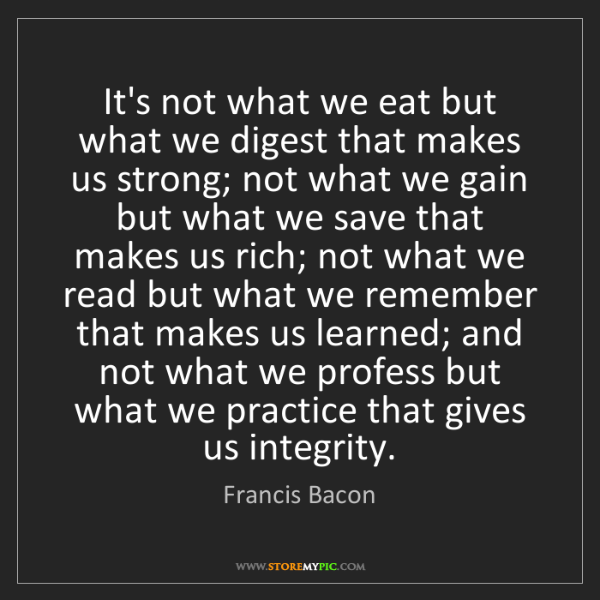 Francis Bacon: It's not what we eat but what we digest that makes us...