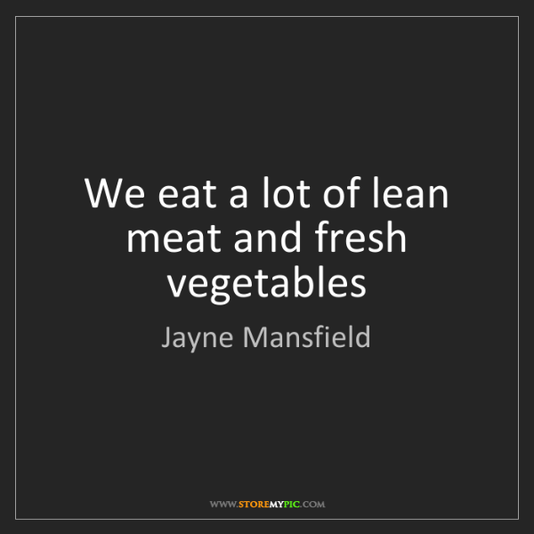 Jayne Mansfield: We eat a lot of lean meat and fresh vegetables