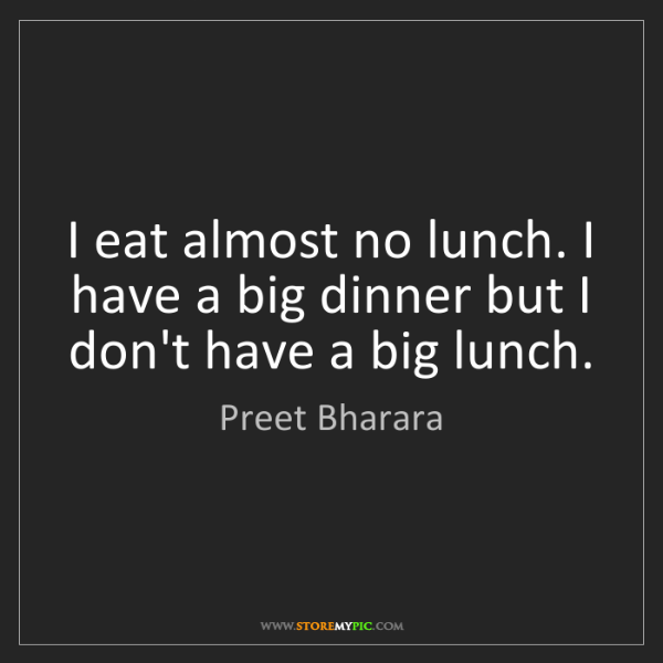 Preet Bharara: I eat almost no lunch. I have a big dinner but I don't...