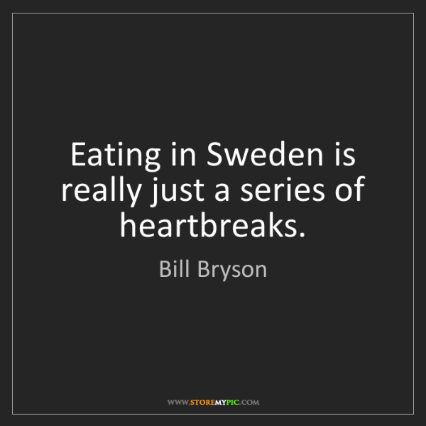 Bill Bryson: Eating in Sweden is really just a series of heartbreaks.