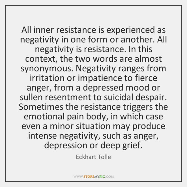 All inner resistance is experienced as negativity in one form or another. ...
