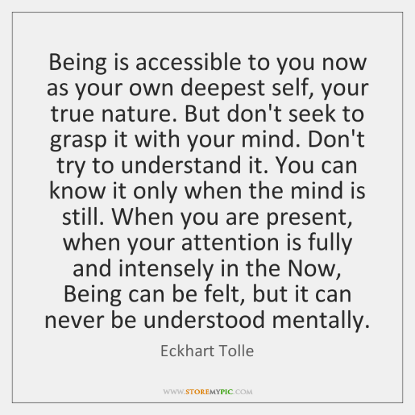 Being is accessible to you now as your own deepest self, your ...