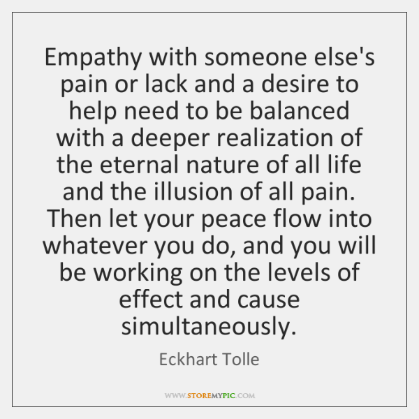Empathy with someone else's pain or lack and a desire to help ...