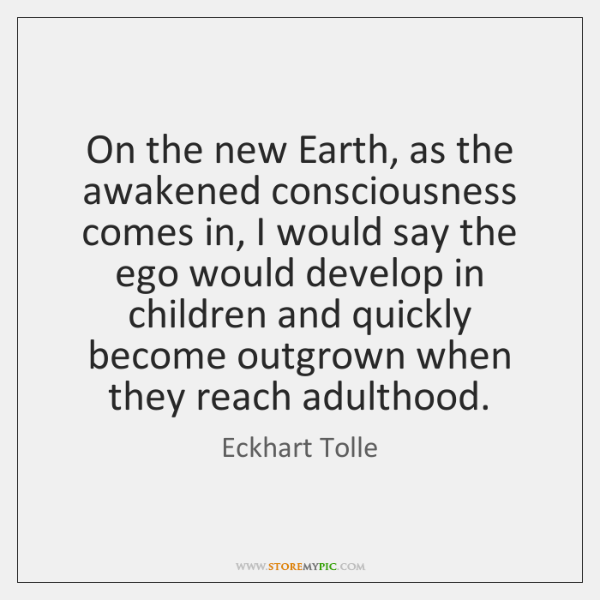 On the new Earth, as the awakened consciousness comes in, I would ...